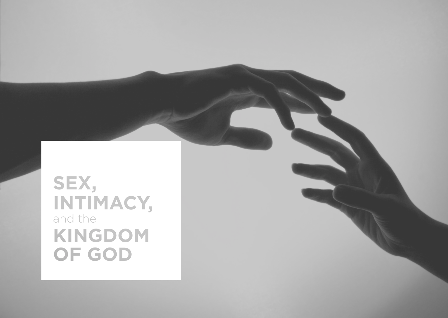 Sex, Intimacy and the Kingdom of God
