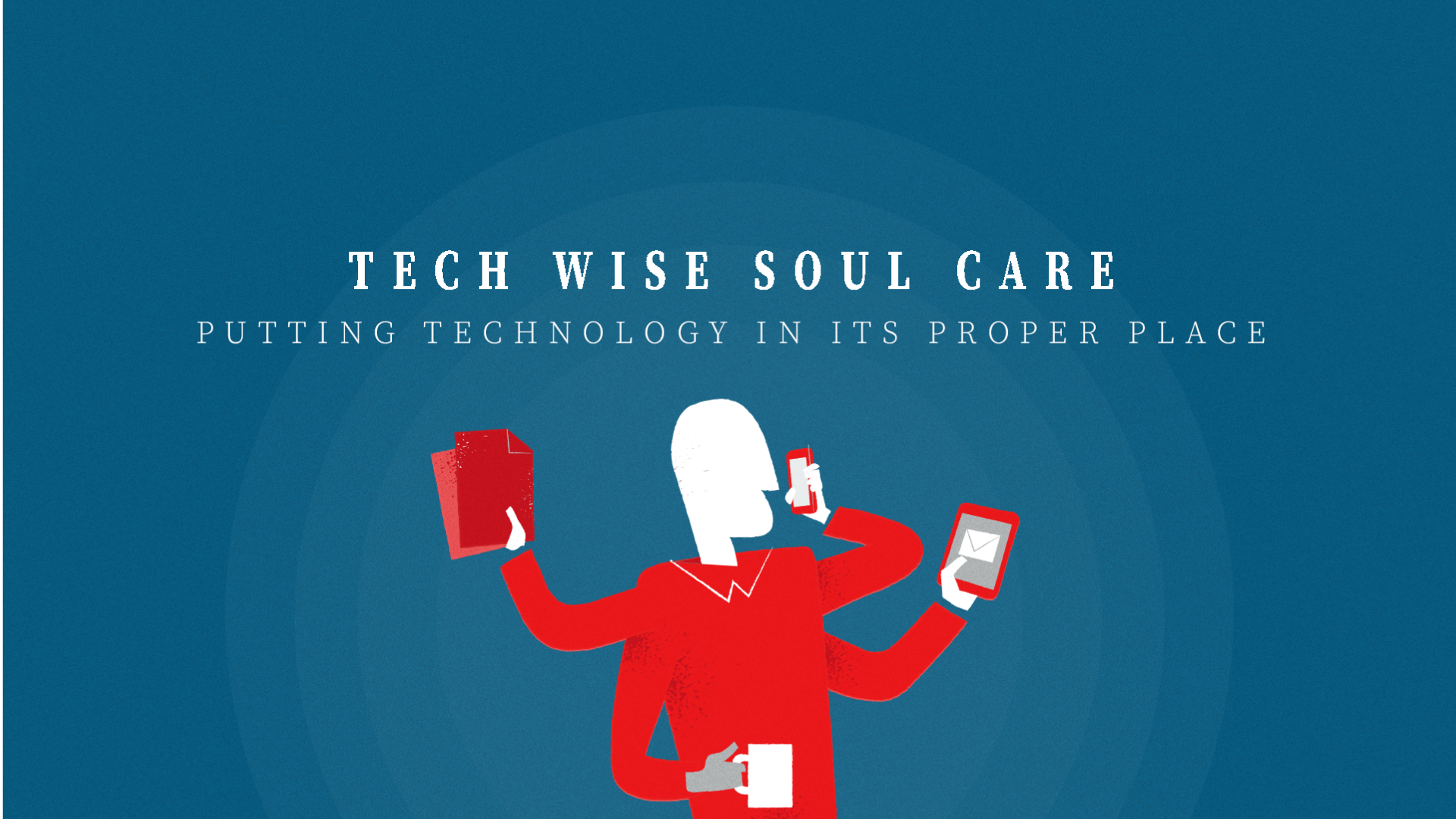Tech Wise Soul Care - Part One
